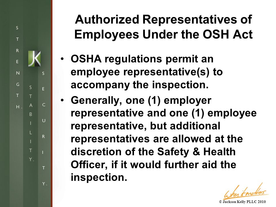 Authorized Representatives of Employees Under the OSH Act OSHA regulations permit an employee representative(s) to accompany the inspection.
