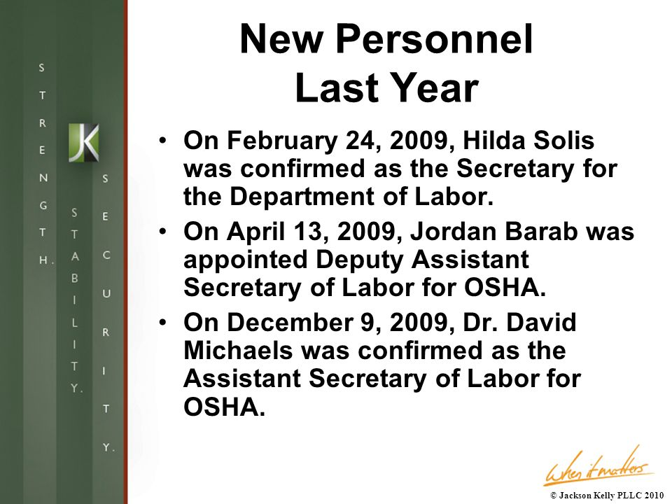 New Personnel Last Year On February 24, 2009, Hilda Solis was confirmed as the Secretary for the Department of Labor.