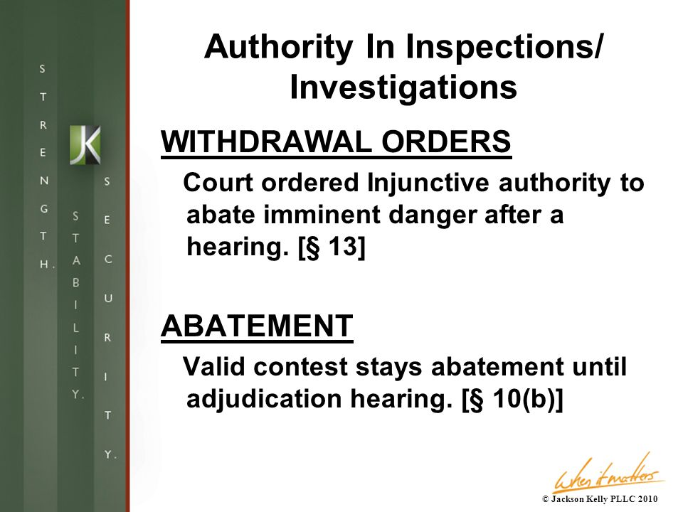 Authority In Inspections/ Investigations WITHDRAWAL ORDERS Court ordered Injunctive authority to abate imminent danger after a hearing.