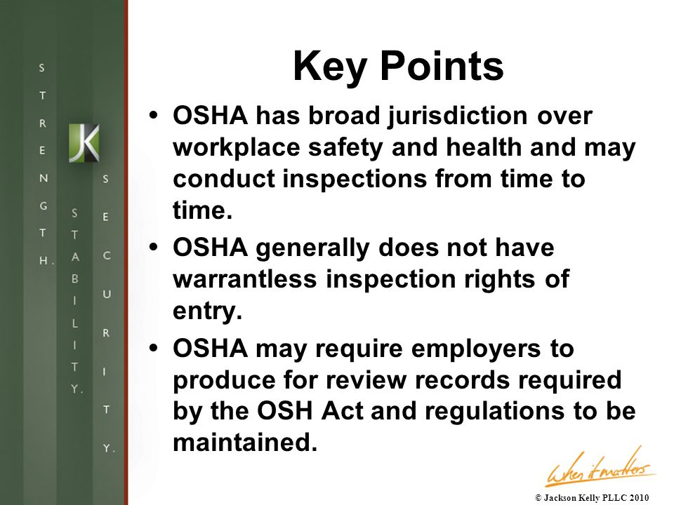 Key Points  OSHA has broad jurisdiction over workplace safety and health and may conduct inspections from time to time.