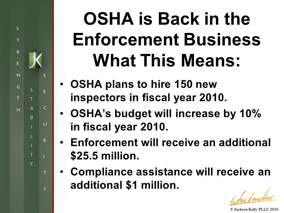 OSHA is Back in the Enforcement Business What This Means: OSHA plans to hire 150 new inspectors in fiscal year 2010.