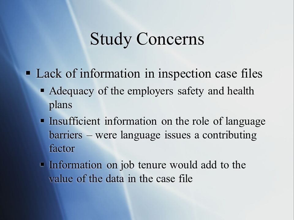 Study Concerns  Lack of information in inspection case files  Adequacy of the employers safety and health plans  Insufficient information on the ro