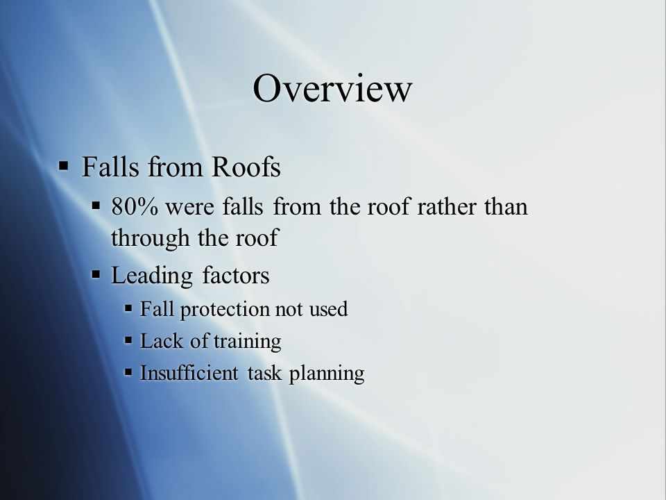 Overview  Falls from Roofs  80% were falls from the roof rather than through the roof  Leading factors  Fall protection not used  Lack of trainin
