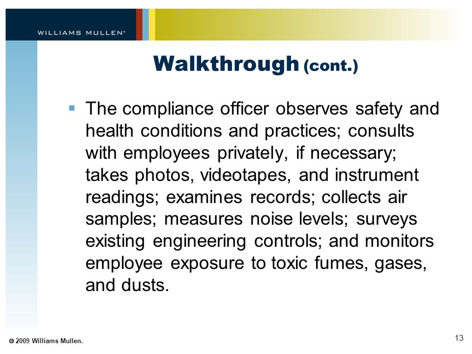 13  2009 Williams Mullen. Walkthrough (cont.)  The compliance officer observes safety and health conditions and practices; consults with employees p