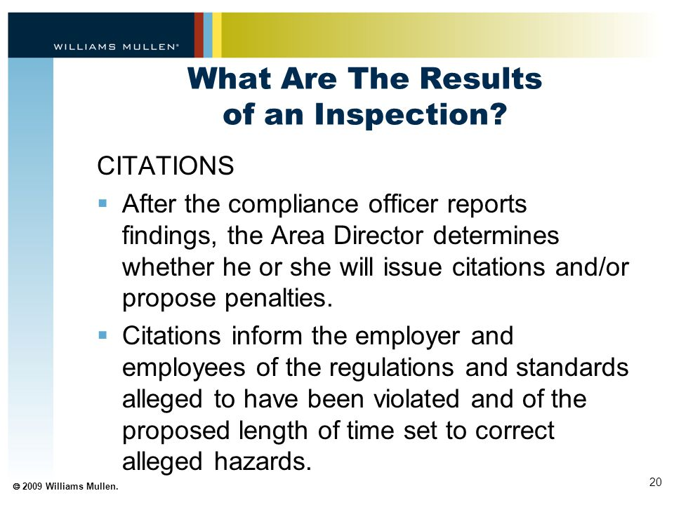 20  2009 Williams Mullen. What Are The Results of an Inspection? CITATIONS  After the compliance officer reports findings, the Area Director determi