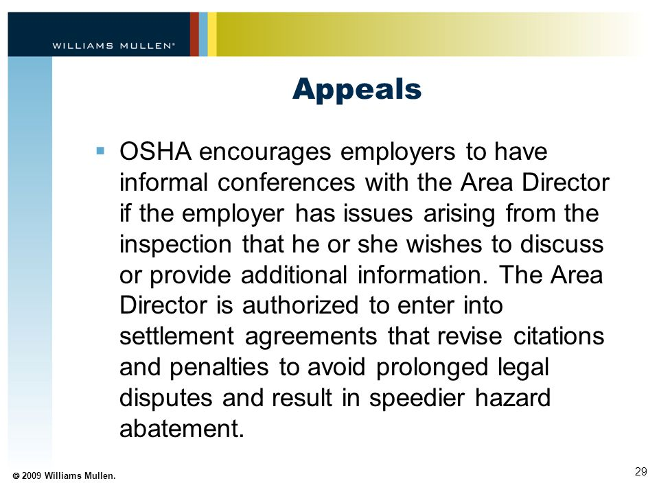29  2009 Williams Mullen. Appeals  OSHA encourages employers to have informal conferences with the Area Director if the employer has issues arising