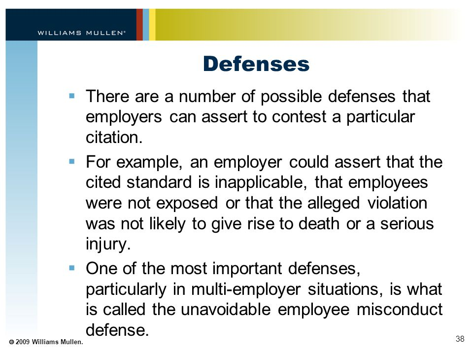 38  2009 Williams Mullen. Defenses  There are a number of possible defenses that employers can assert to contest a particular citation.  For exampl
