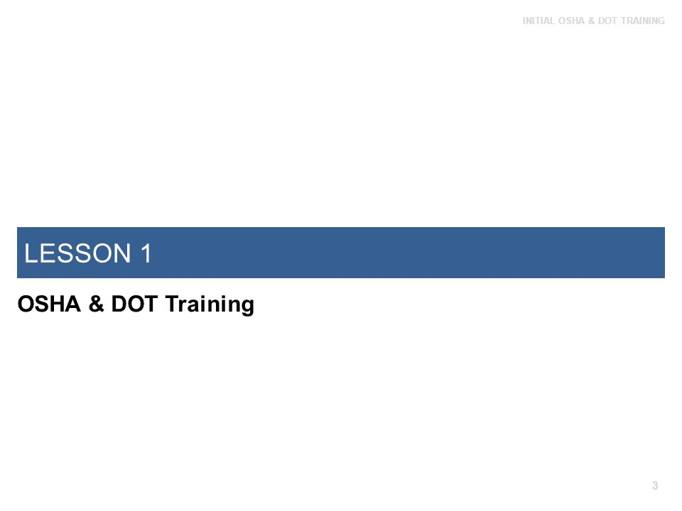 LESSON 1 INITIAL OSHA & DOT TRAINING Completing Your Training At the end of each module in this course, you will be quizzed on what you have learned.