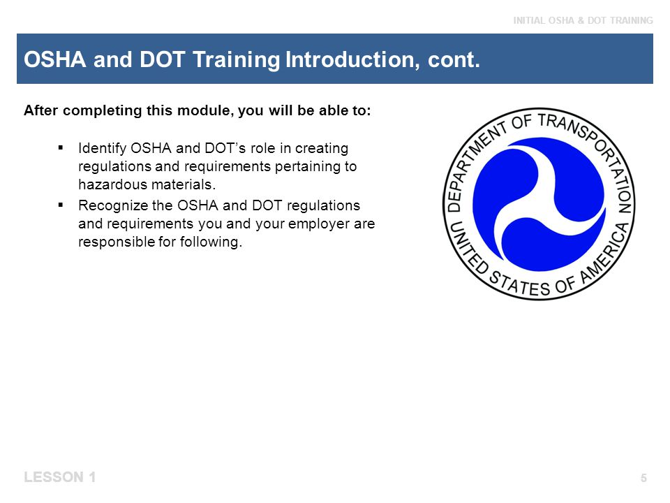 LESSON 1 INITIAL OSHA & DOT TRAINING Discovery: The Roles of OSHA & DOT, cont.