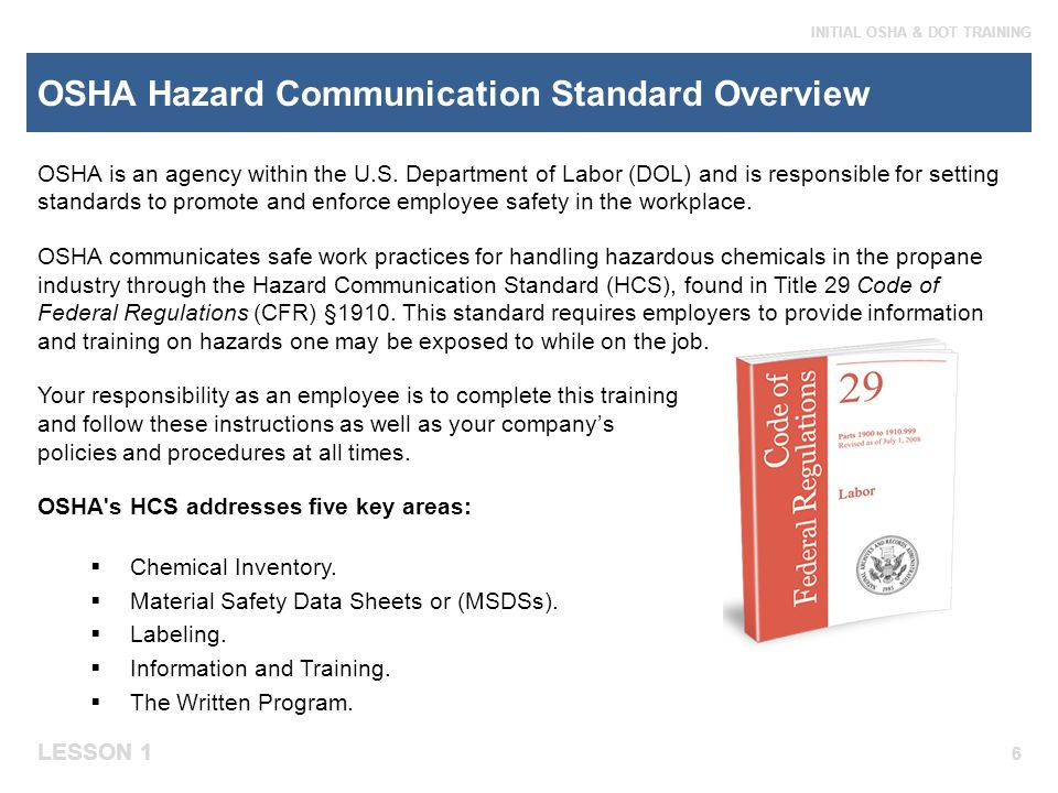 LESSON 1 INITIAL OSHA & DOT TRAINING OSHA Hazardous Materials Training Requirements OSHA requires you to be trained on how to work with hazardous chemicals before actually working with them.