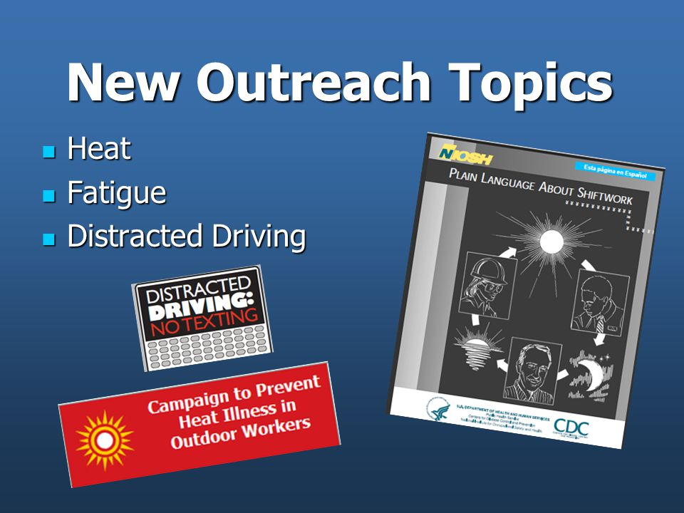New Outreach Topics Heat Heat Fatigue Fatigue Distracted Driving Distracted Driving