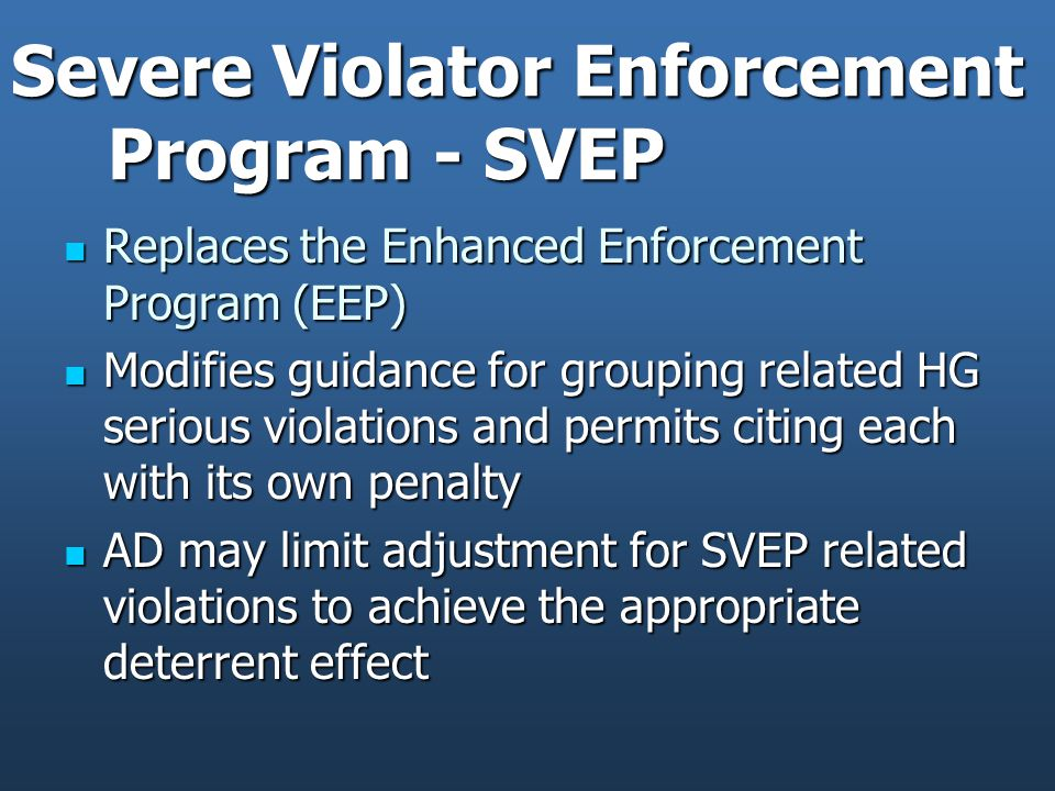 Severe Violator Enforcement Program - SVEP Replaces the Enhanced Enforcement Program (EEP) Replaces the Enhanced Enforcement Program (EEP) Modifies gu