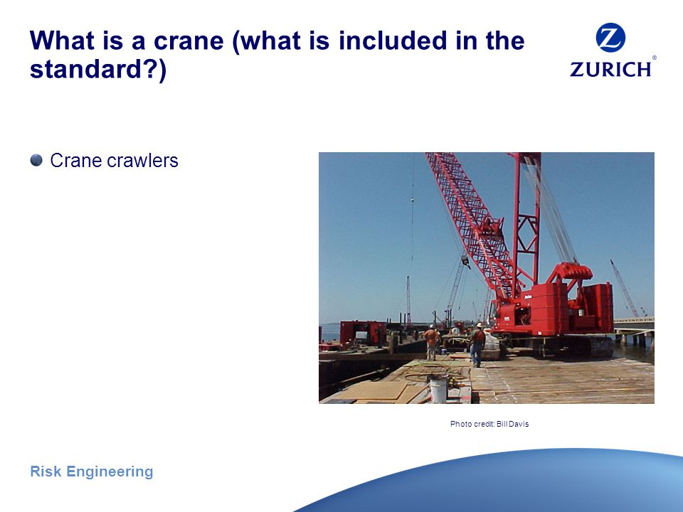 Risk Engineering What is a crane (what is included in the standard ) Crane on rails Photo credit: Bill Davis