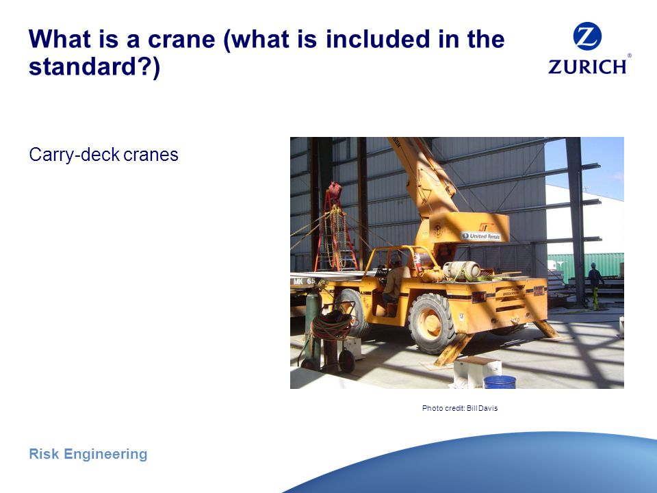 Risk Engineering What is a crane (what is included in the standard?) Crane crawlers Photo credit: Bill Davis