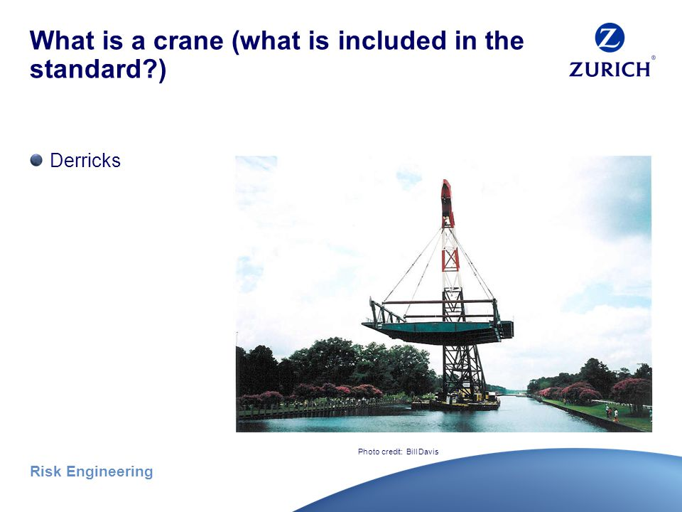 Risk Engineering What is a crane (what is included in the standard ) Boom trucks Photo credits: Bill Davis