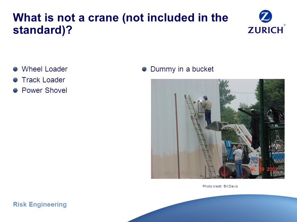 Risk Engineering What is not a crane (not included in the standard)? Excavators Photo credits: Bill Davis