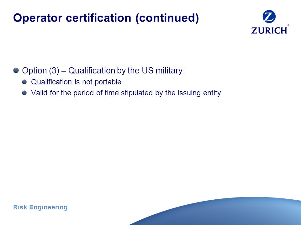 Risk Engineering Operator certification (continued) Option (2) – Qualification by an audited employer program: Developed or approved by an auditor cer