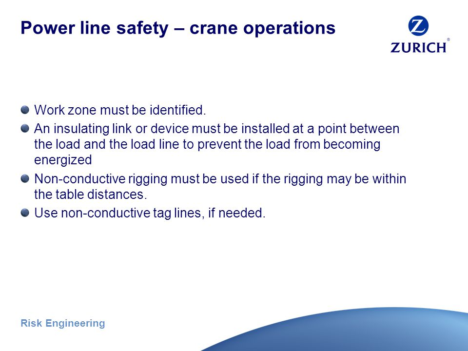 Risk Engineering Power line safety – assembly/disassembly (continued) No part of the crane is allowed below a power line unless the utility operator h