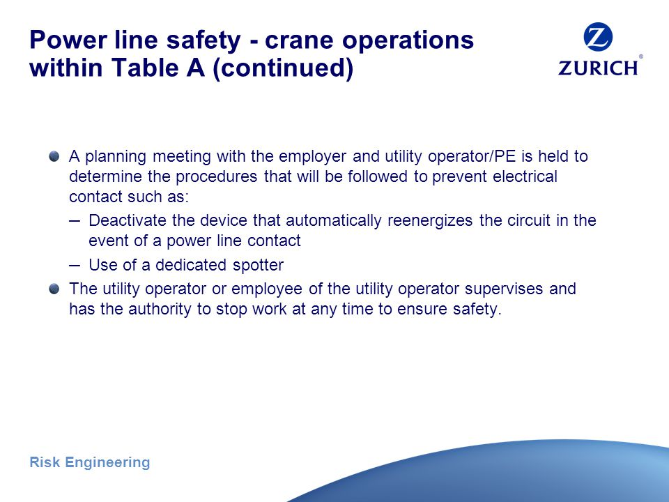 Risk Engineering Power line safety – crane operations within Table A (continued) The utility operator, or PE qualified in electrical power transmission, determines the minimum clearance distance that must be maintained.
