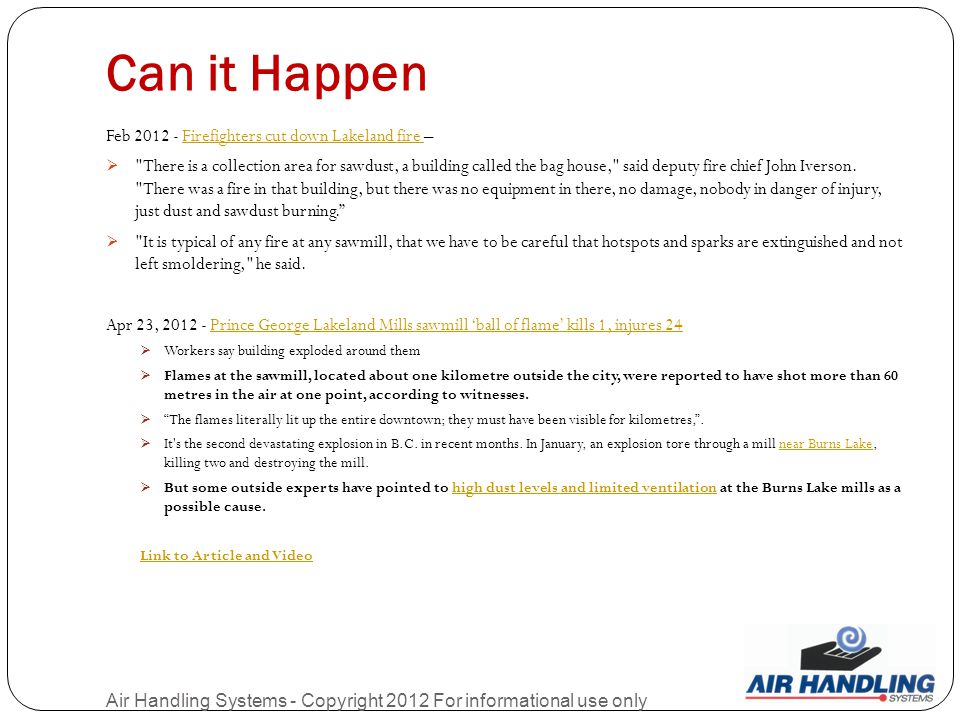 Can it Happen Air Handling Systems - Copyright 2012 For informational use only Feb 2012 - Firefighters cut down Lakeland fire –Firefighters cut down Lakeland fire  There is a collection area for sawdust, a building called the bag house, said deputy fire chief John Iverson.