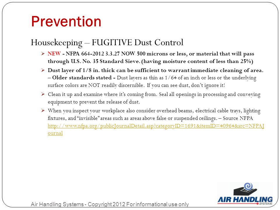 Prevention Air Handling Systems - Copyright 2012 For informational use only Housekeeping – FUGITIVE Dust Control  NEW - NFPA 664-2012 3.3.27 NOW 500 microns or less, or material that will pass through U.S.