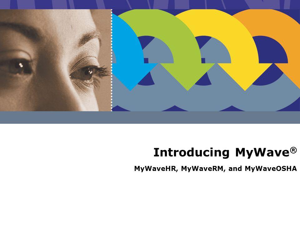 Introducing MyWave ® MyWaveHR, MyWaveRM, and MyWaveOSHA