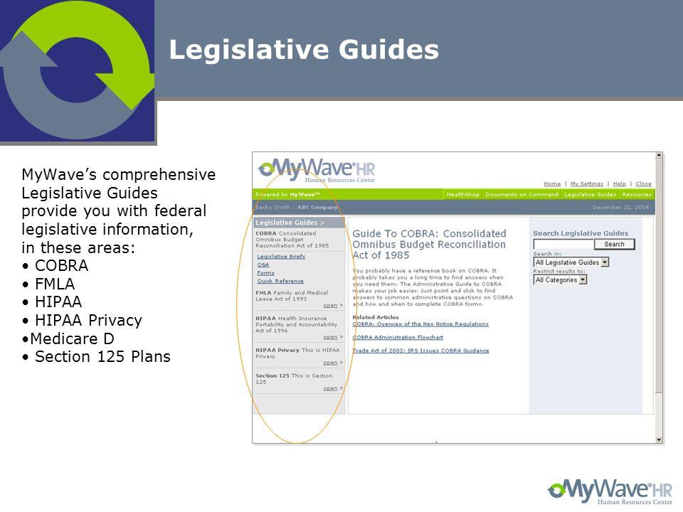Legislative Guides MyWave's comprehensive Legislative Guides provide you with federal legislative information, in these areas: COBRA FMLA HIPAA HIPAA