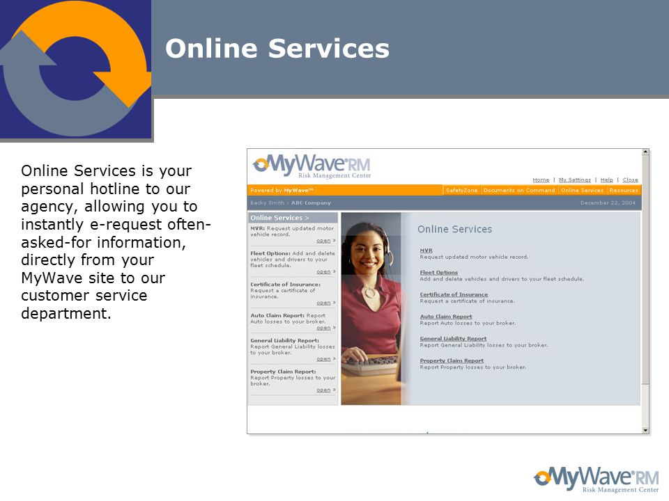 Online Services Online Services is your personal hotline to our agency, allowing you to instantly e-request often- asked-for information, directly from your MyWave site to our customer service department.