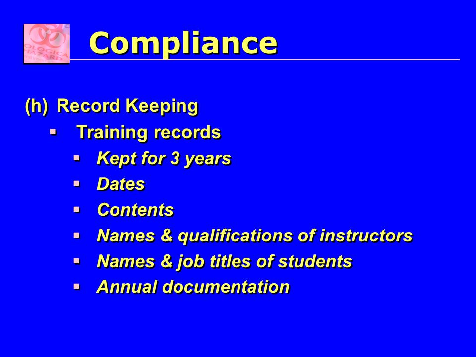 (h)Record Keeping  Training records  Kept for 3 years  Dates  Contents  Names & qualifications of instructors  Names & job titles of students 