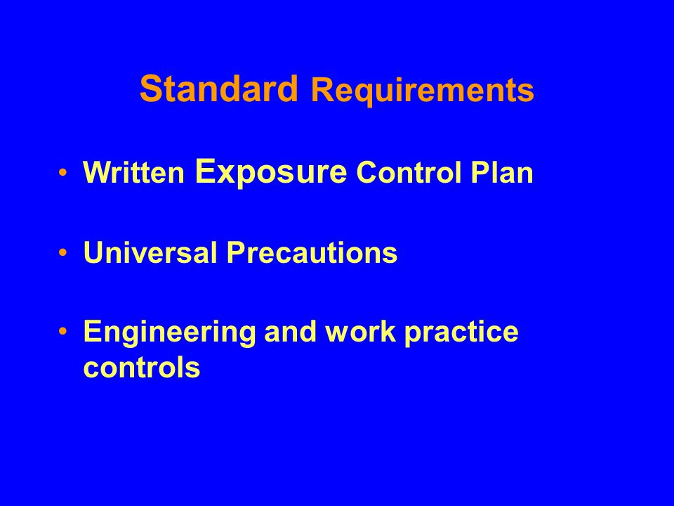 Standard Requirements Written Exposure Control Plan Universal Precautions Engineering and work practice controls