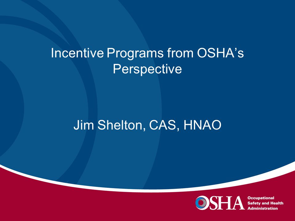 Incentive Programs from OSHA's Perspective Jim Shelton, CAS, HNAO