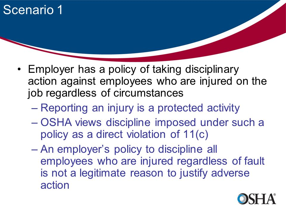 Scenario 4 –In that case the employer is violating that rule, Part 1904, and a referral for a recordkeeping investigation should be made –When an entire work workgroup is disqualified because of a reported injury to one member that could dissuade employees from reporting because they may be reluctant to disadvantage other workgroup members and it could be considered discrimination