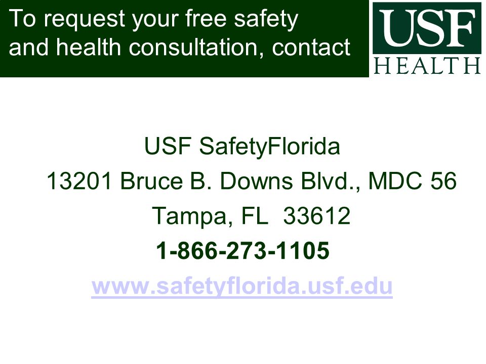 To request your free safety and health consultation, contact USF SafetyFlorida 13201 Bruce B.