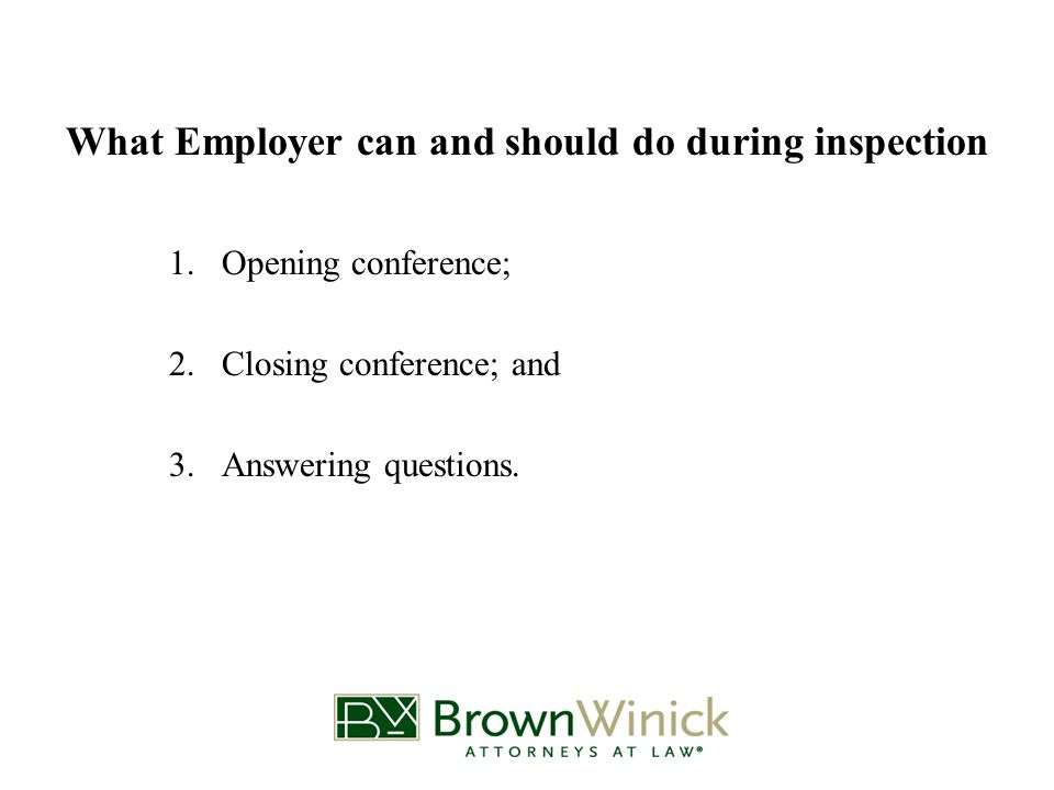 What Employer can and should do during inspection 1.Opening conference; 2.Closing conference; and 3.Answering questions.