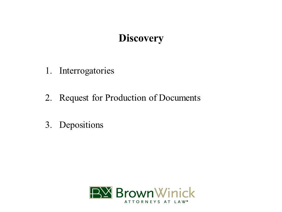 Discovery 1.Interrogatories 2.Request for Production of Documents 3.Depositions