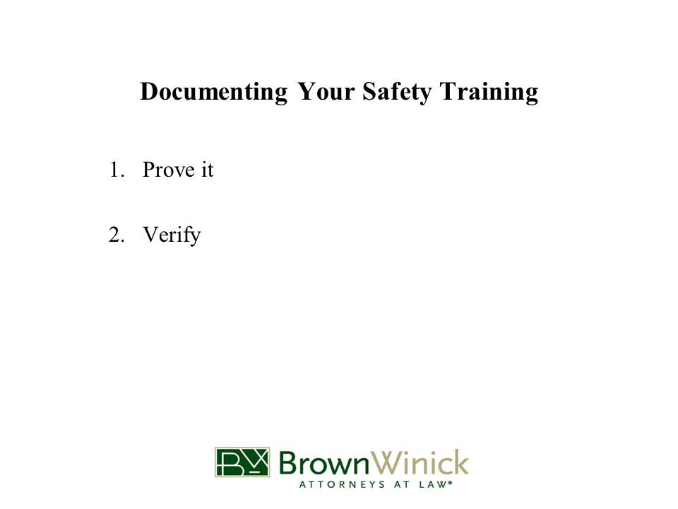 Documenting Your Safety Training 1.Prove it 2.Verify