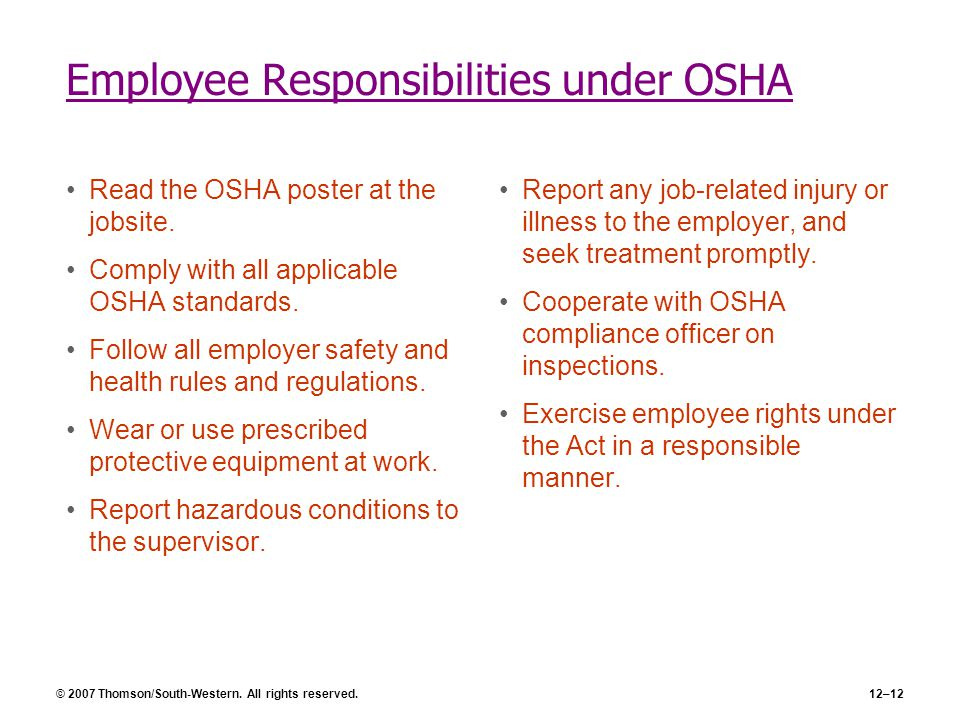 © 2007 Thomson/South-Western. All rights reserved.12–12 Employee Responsibilities under OSHA Read the OSHA poster at the jobsite. Comply with all appl