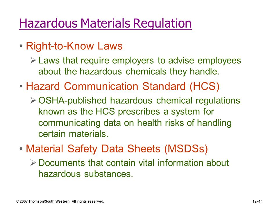© 2007 Thomson/South-Western. All rights reserved.12–14 Hazardous Materials Regulation Right-to-Know Laws  Laws that require employers to advise empl