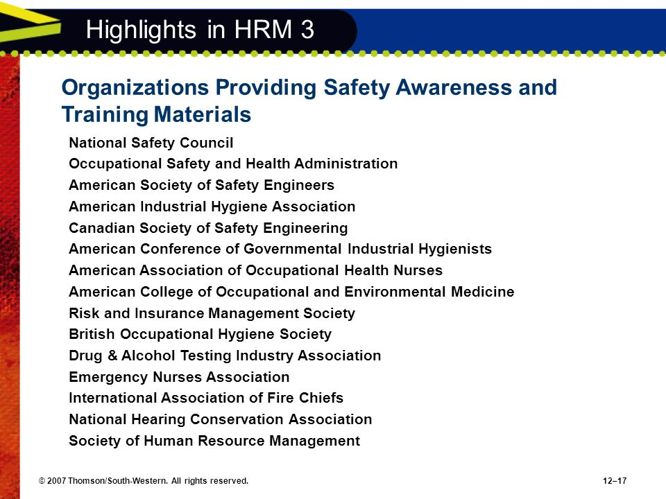© 2007 Thomson/South-Western. All rights reserved.12–17 Highlights in HRM 3 Organizations Providing Safety Awareness and Training Materials National S
