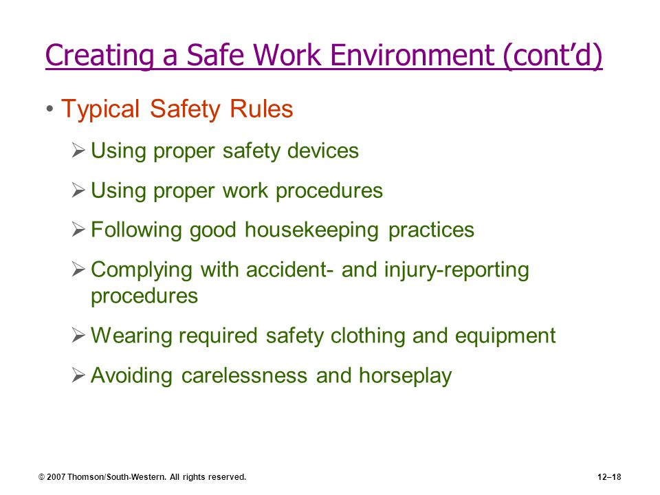 © 2007 Thomson/South-Western. All rights reserved.12–18 Creating a Safe Work Environment (cont'd) Typical Safety Rules  Using proper safety devices 