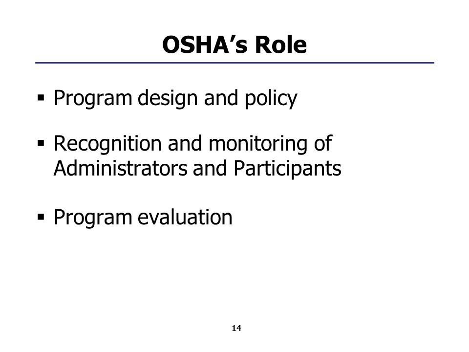 14 OSHA's Role  Program design and policy  Recognition and monitoring of Administrators and Participants  Program evaluation