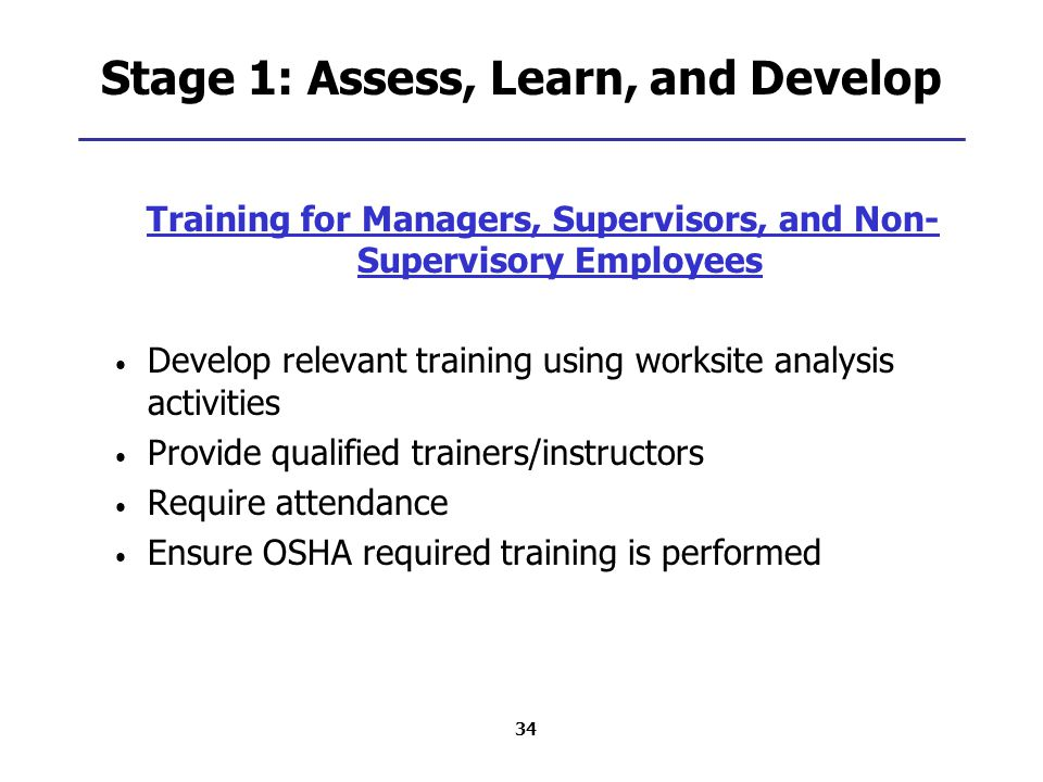 34 Stage 1: Assess, Learn, and Develop Training for Managers, Supervisors, and Non- Supervisory Employees Develop relevant training using worksite ana