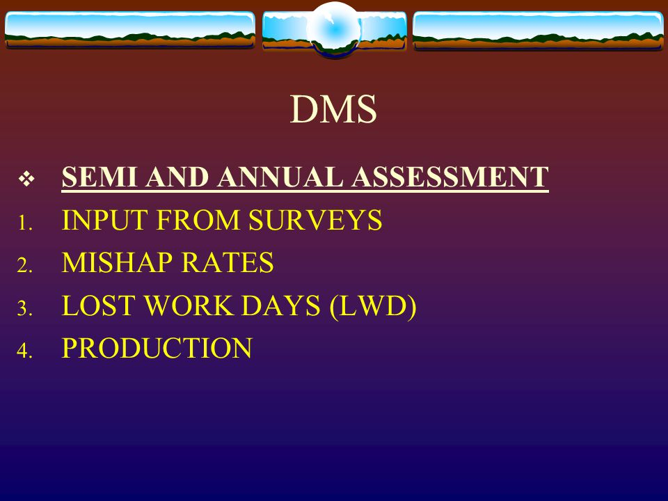 DMS  SEMI AND ANNUAL ASSESSMENT 1. INPUT FROM SURVEYS 2.