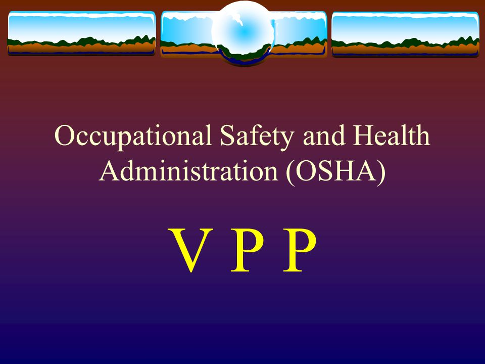 Occupational Safety and Health Administration (OSHA) V P P