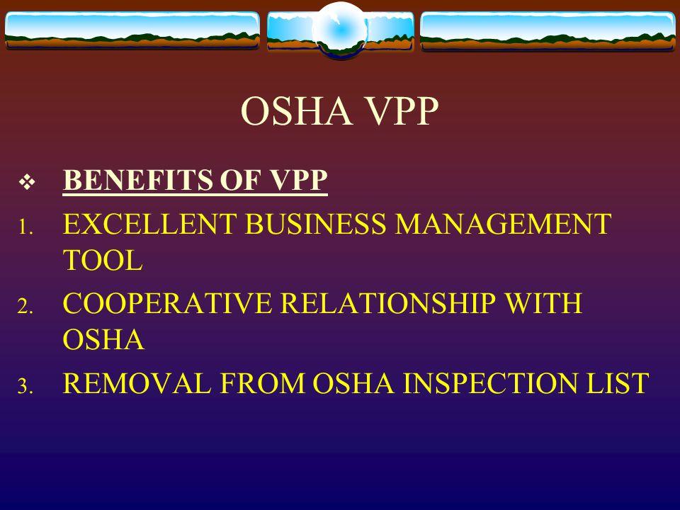 OSHA VPP  BENEFITS OF VPP 1. EXCELLENT BUSINESS MANAGEMENT TOOL 2.