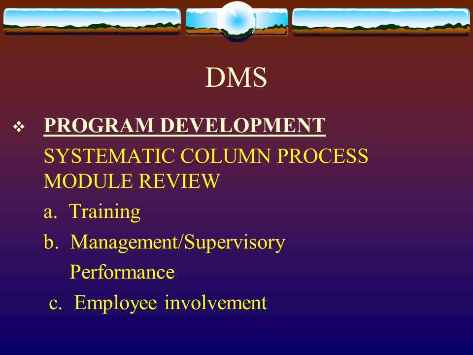 DMS  PROGRAM DEVELOPMENT SYSTEMATIC COLUMN PROCESS MODULE REVIEW a. Training b. Management/Supervisory Performance c. Employee involvement