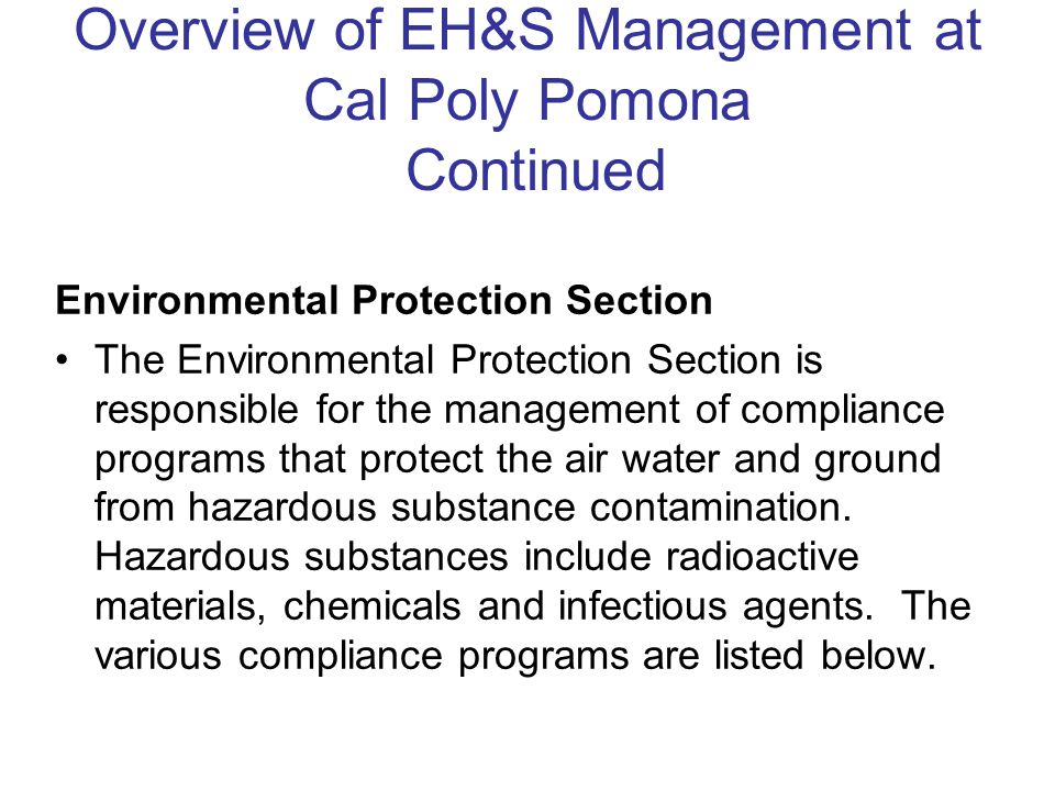 Overview of EH&S Management at Cal Poly Pomona Continued Environmental Protection Section The Environmental Protection Section is responsible for the management of compliance programs that protect the air water and ground from hazardous substance contamination.