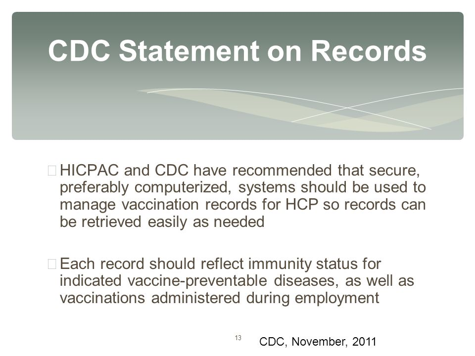 13 ∗ HICPAC and CDC have recommended that secure, preferably computerized, systems should be used to manage vaccination records for HCP so records can