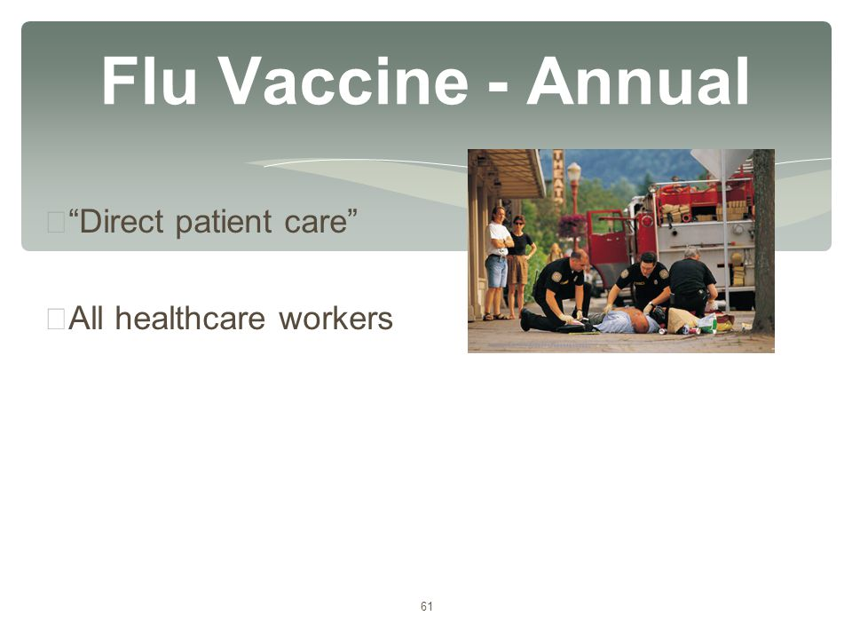 "61 Flu Vaccine - Annual ∗ ""Direct patient care"" ∗ All healthcare workers"