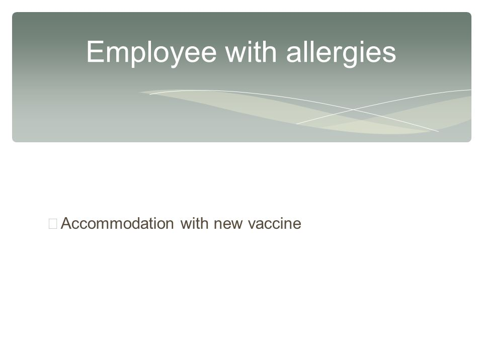 Employee with allergies ∗ Accommodation with new vaccine